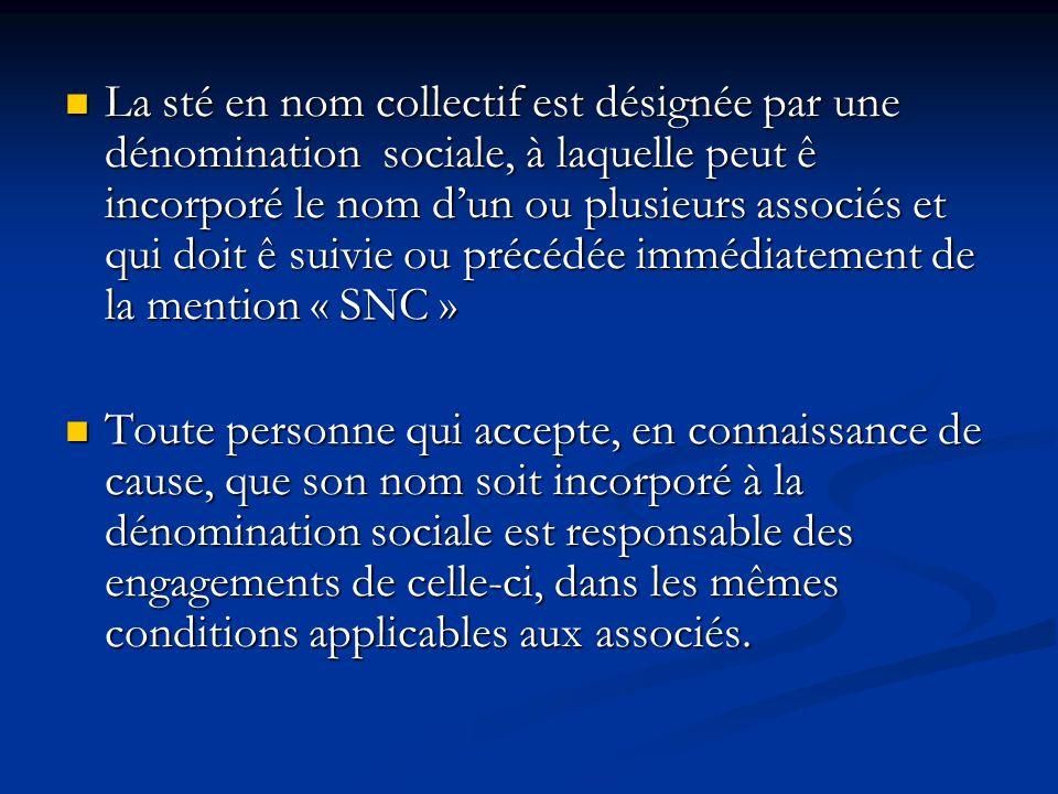 La sté en nom collectif est désignée par une dénomination sociale, à laquelle peut ê incorporé le nom d'un ou plusieurs associés et qui doit ê suivie