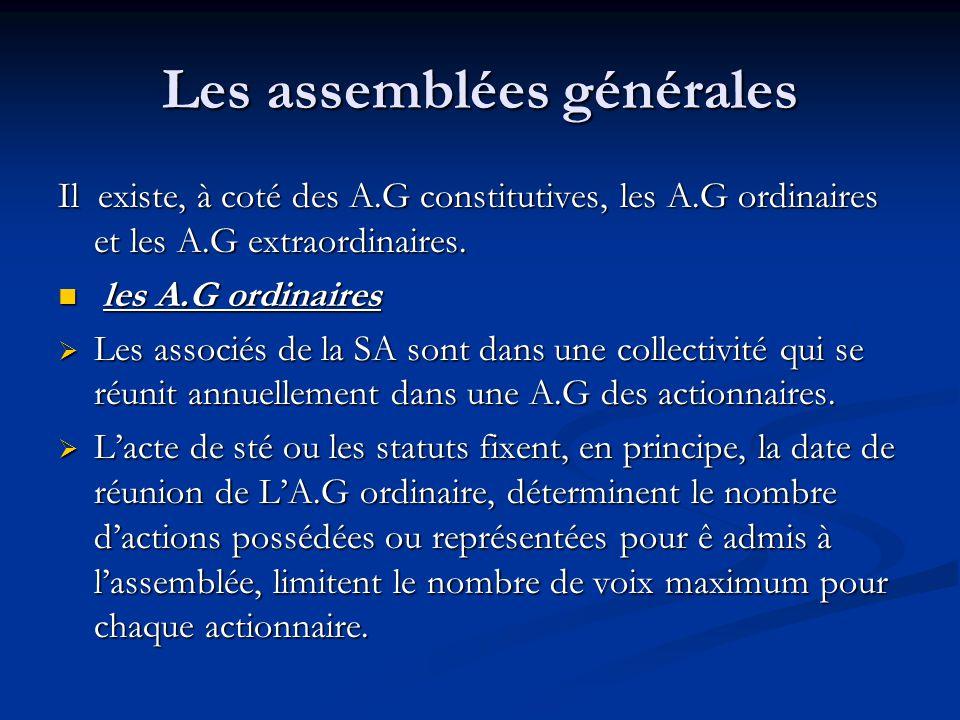 Les assemblées générales Il existe, à coté des A.G constitutives, les A.G ordinaires et les A.G extraordinaires. les A.G ordinaires les A.G ordinaires