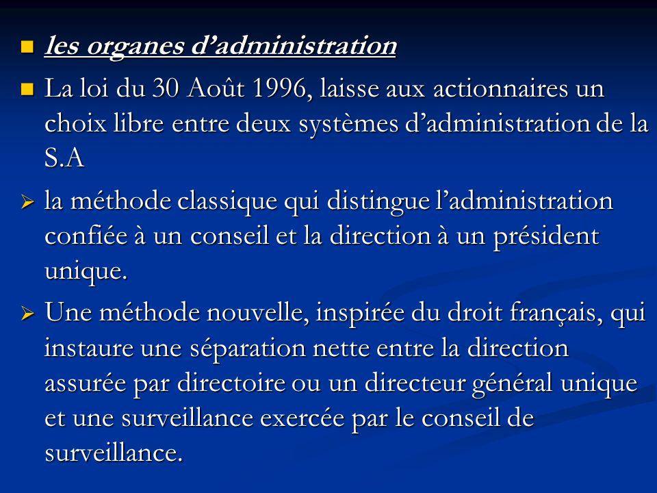 les organes d'administration les organes d'administration La loi du 30 Août 1996, laisse aux actionnaires un choix libre entre deux systèmes d'adminis