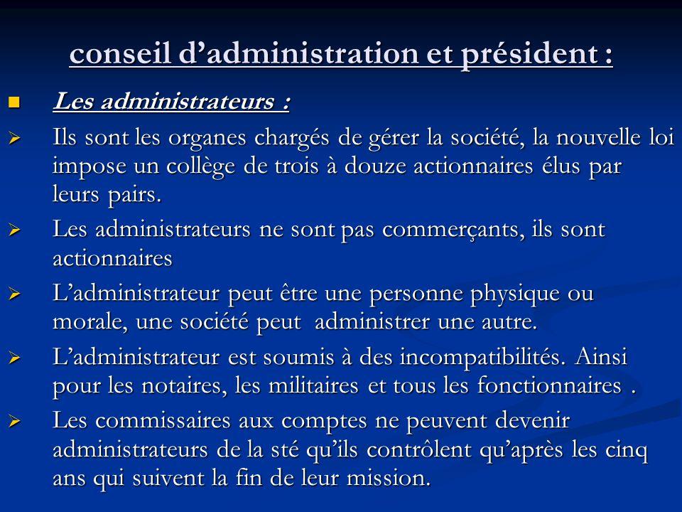conseil d'administration et président : Les administrateurs : Les administrateurs :  Ils sont les organes chargés de gérer la société, la nouvelle lo