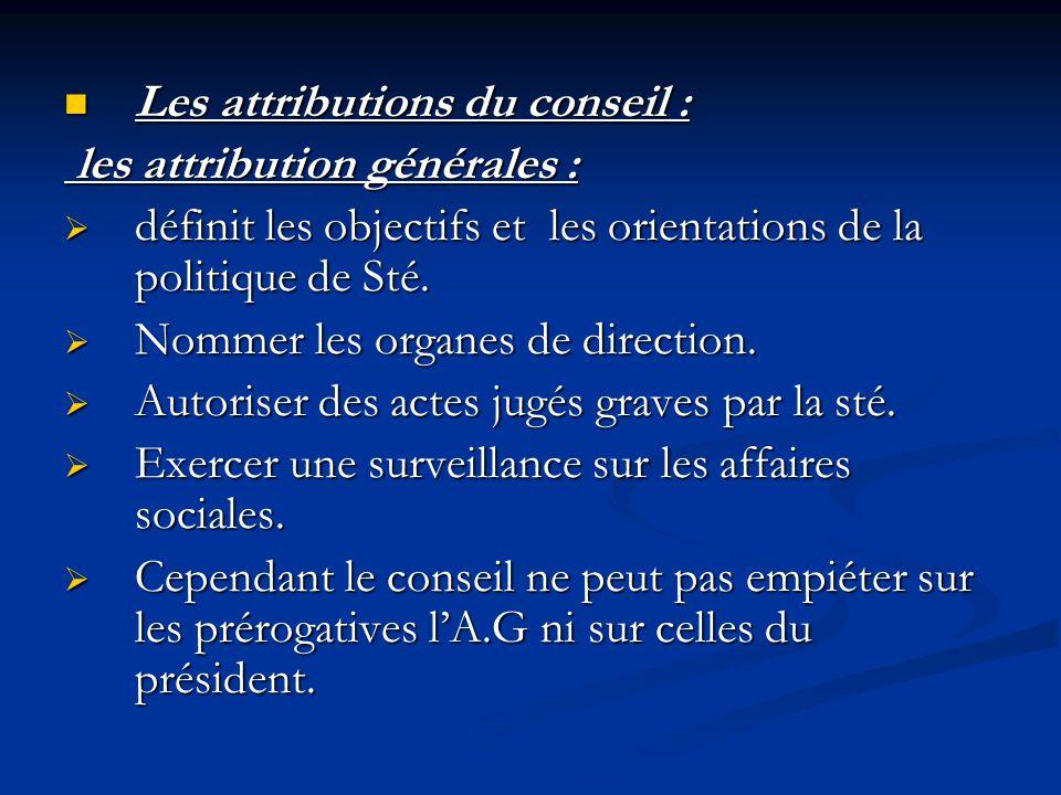 Les attributions du conseil : Les attributions du conseil : les attribution générales : les attribution générales :  définit les objectifs et les ori