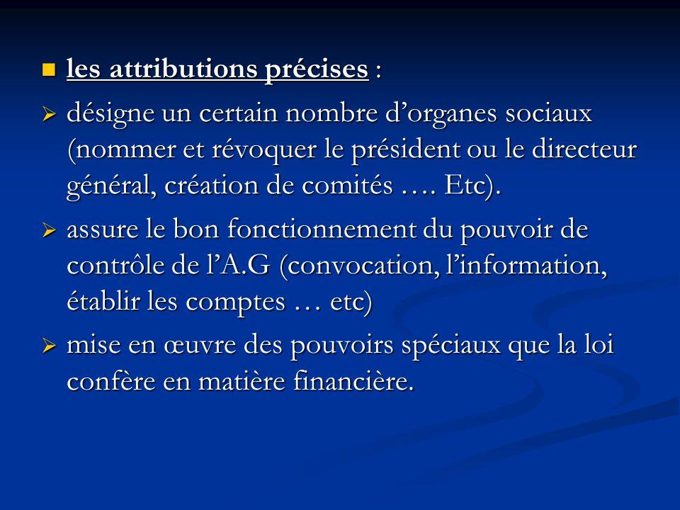 les attributions précises : les attributions précises :  désigne un certain nombre d'organes sociaux (nommer et révoquer le président ou le directeur