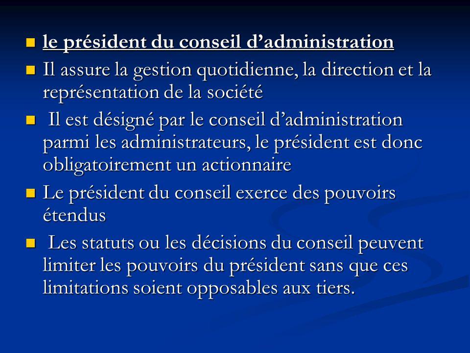 le président du conseil d'administration le président du conseil d'administration Il assure la gestion quotidienne, la direction et la représentation