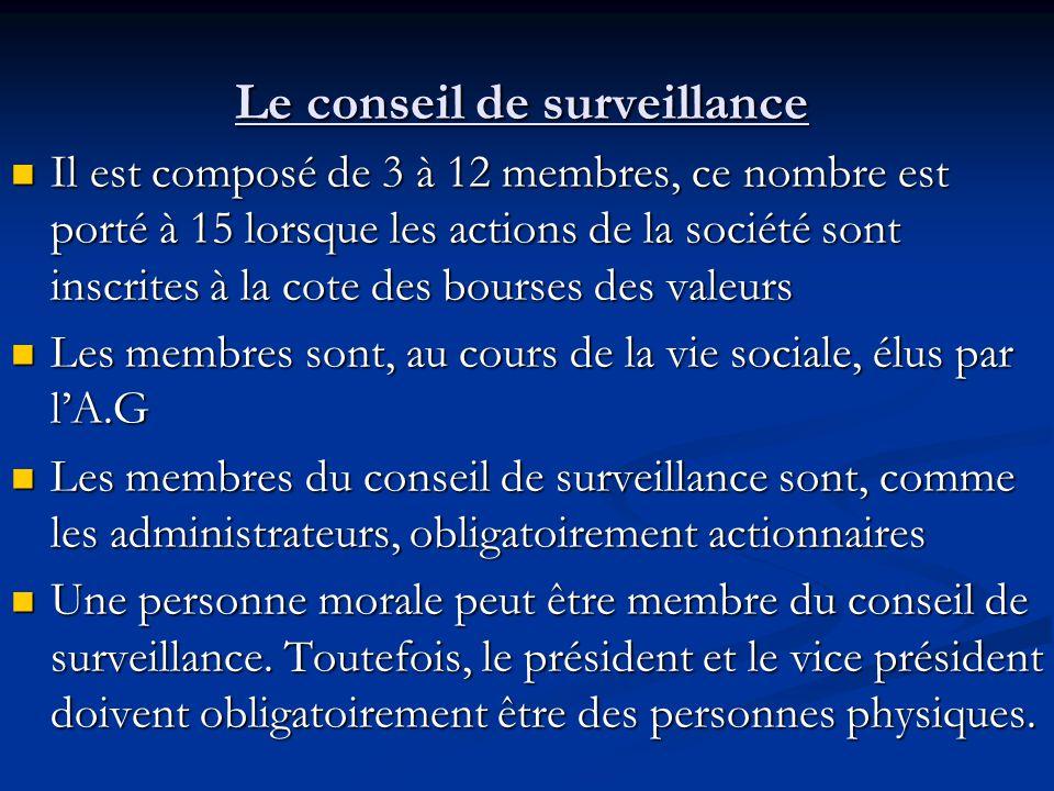 Le conseil de surveillance Le conseil de surveillance Il est composé de 3 à 12 membres, ce nombre est porté à 15 lorsque les actions de la société son