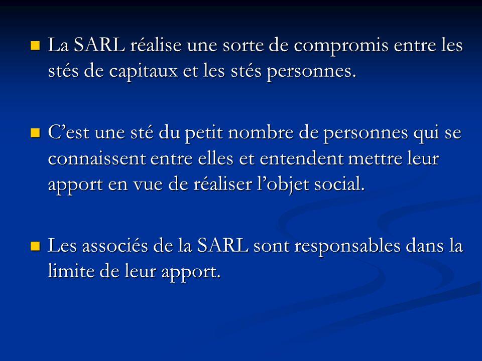 La SARL réalise une sorte de compromis entre les stés de capitaux et les stés personnes. La SARL réalise une sorte de compromis entre les stés de capi