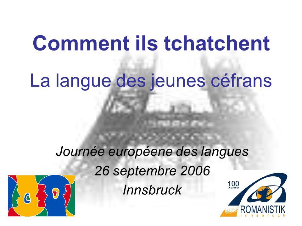 Comment ils tchatchent La langue des jeunes céfrans Journée européene des langues 26 septembre 2006 Innsbruck