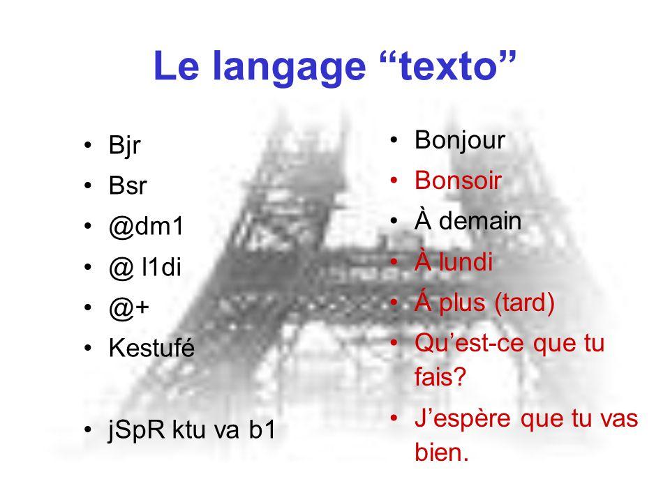 """Le langage """"texto"""" Bjr Bsr @dm1 @ l1di @+ Kestufé jSpR ktu va b1 Bonjour Bonsoir À demain À lundi Á plus (tard) Qu'est-ce que tu fais? J'espère que tu"""