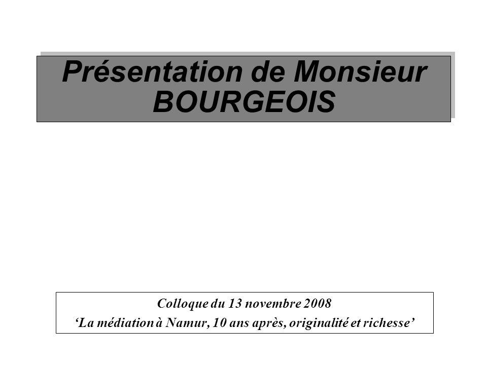 Présentation de Monsieur BOURGEOIS Colloque du 13 novembre 2008 'La médiation à Namur, 10 ans après, originalité et richesse'
