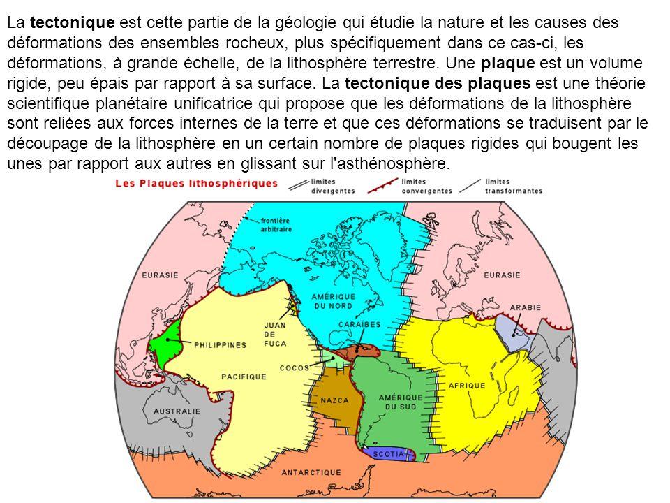 La tectonique est cette partie de la géologie qui étudie la nature et les causes des déformations des ensembles rocheux, plus spécifiquement dans ce cas-ci, les déformations, à grande échelle, de la lithosphère terrestre.