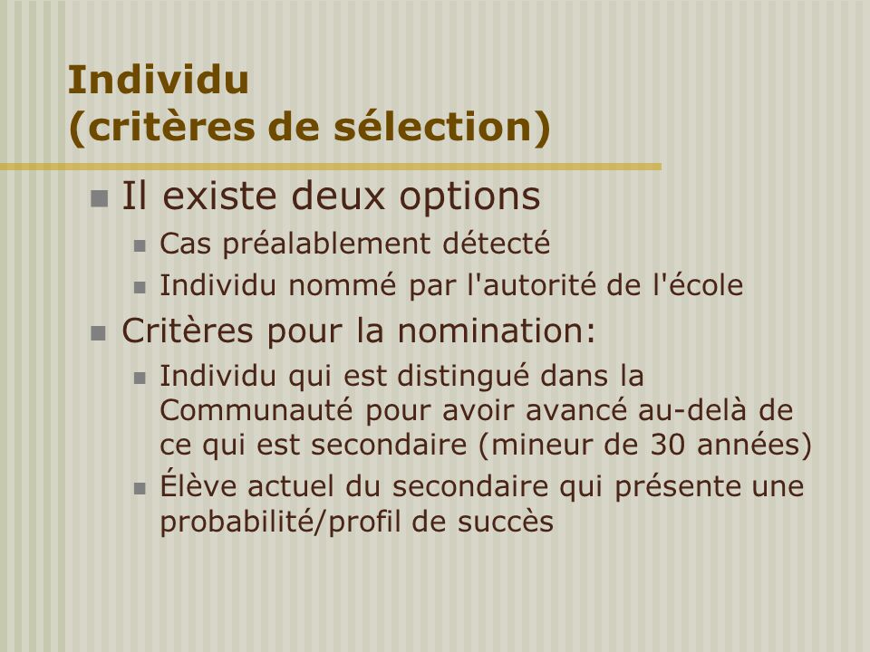 Il existe deux options Cas préalablement détecté Individu nommé par l'autorité de l'école Critères pour la nomination: Individu qui est distingué dans