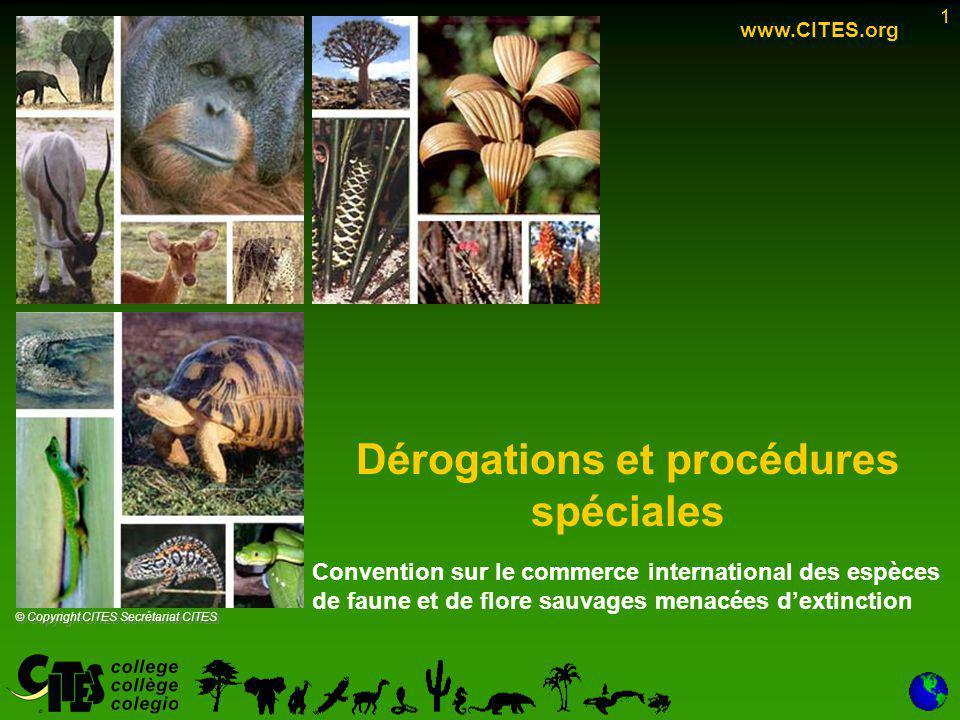 1 Convention sur le commerce international des espèces de faune et de flore sauvages menacées d'extinction Dérogations et procédures spéciales 1 www.CITES.org © Copyright CITES Secrétariat CITES