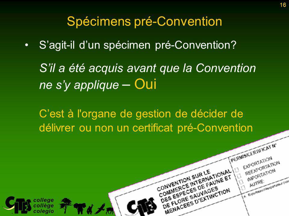 16 Spécimens pré-Convention S'agit-il d'un spécimen pré-Convention.
