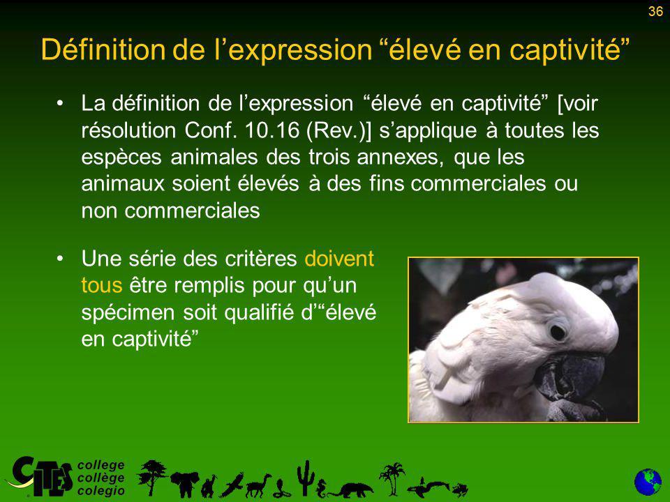 36 Définition de l'expression élevé en captivité La définition de l'expression élevé en captivité [voir résolution Conf.