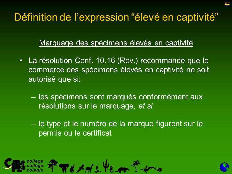 44 Marquage des spécimens élevés en captivité La résolution Conf.