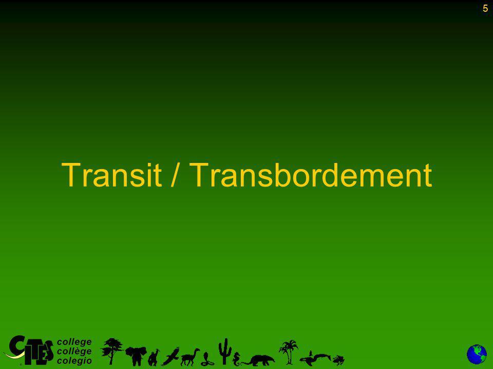 6 Sont concernés uniquement les spécimens: –restant sous contrôle douanier –en cours de transport vers un destinataire désigné, via, ou sur, le territoire d'une tierce Partie –dont le déplacement n'a été interrompu que pour prendre des dispositions imposées par le transport Les dispositions de l'Article III, IV ou V ne s'appliquent pas à ces spécimens (Article VII, Paragraphe 1) 6