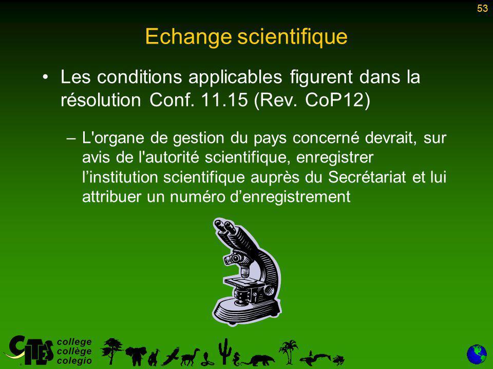 53 Echange scientifique Les conditions applicables figurent dans la résolution Conf.