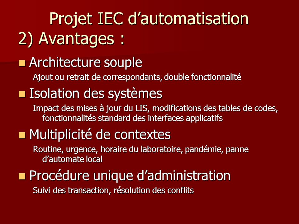 Projet IEC d'automatisation 2) Avantages : Projet IEC d'automatisation 2) Avantages : Architecture souple Architecture souple Ajout ou retrait de corr
