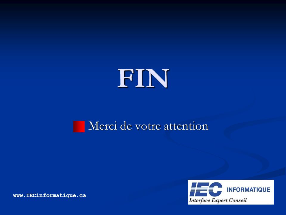 FIN Merci de votre attention Merci de votre attention www.IECinformatique.ca