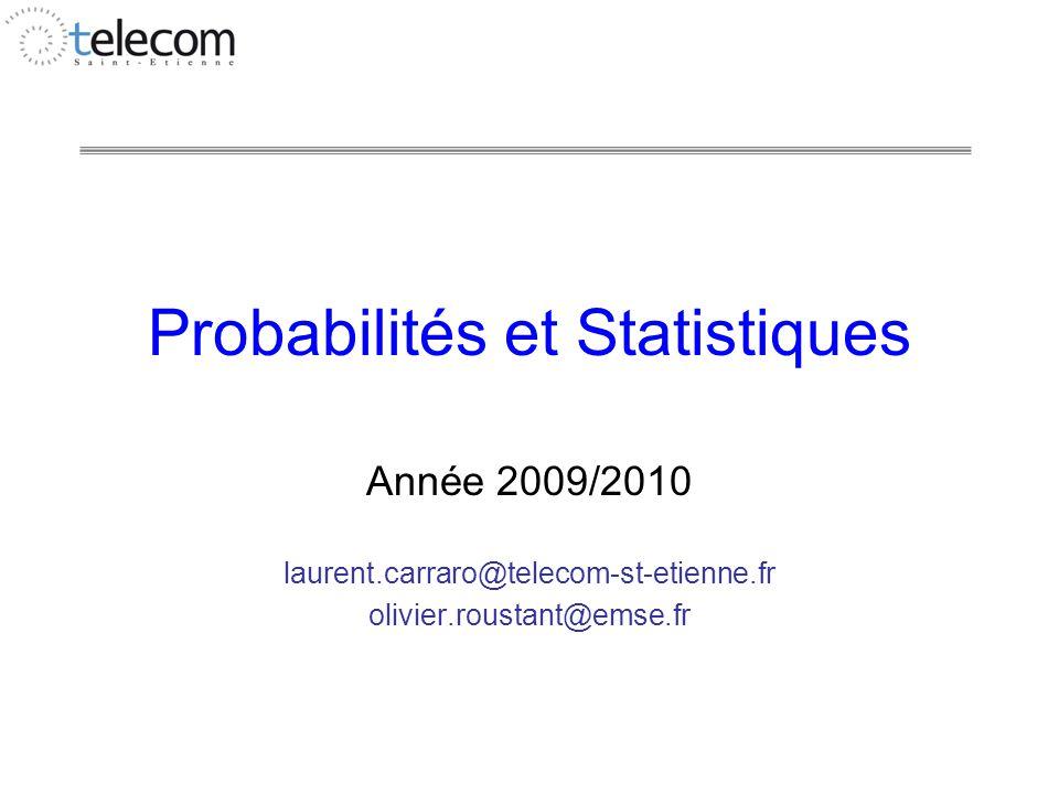 Probabilités et Statistiques Année 2009/2010 laurent.carraro@telecom-st-etienne.fr olivier.roustant@emse.fr