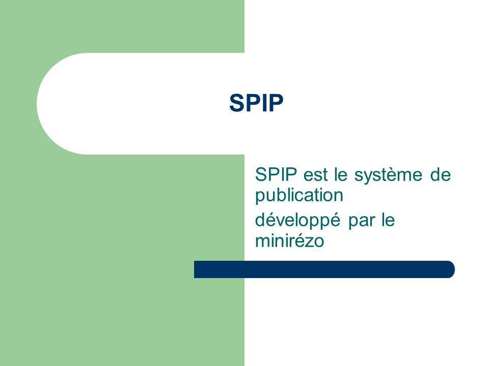 SPIP SPIP est le système de publication développé par le minirézo