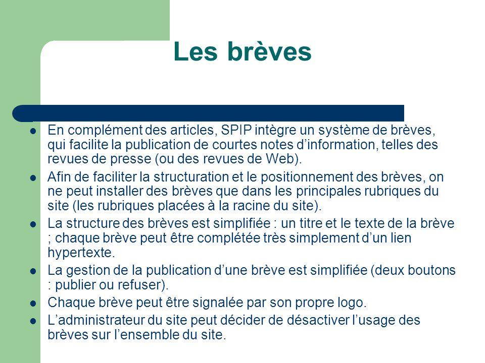 Les brèves En complément des articles, SPIP intègre un système de brèves, qui facilite la publication de courtes notes d'information, telles des revues de presse (ou des revues de Web).