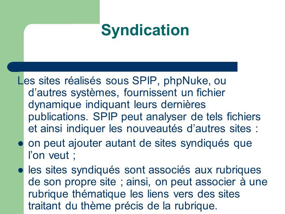 Syndication Les sites réalisés sous SPIP, phpNuke, ou d'autres systèmes, fournissent un fichier dynamique indiquant leurs dernières publications.