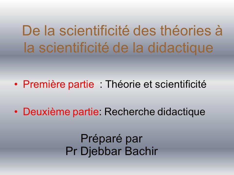 De la scientificité des théories à la scientificité de la didactique Première partie : Théorie et scientificité Deuxième partie: Recherche didactique