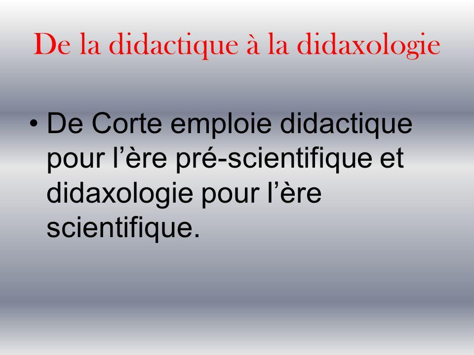 De la didactique à la didaxologie De Corte emploie didactique pour l'ère pré-scientifique et didaxologie pour l'ère scientifique.