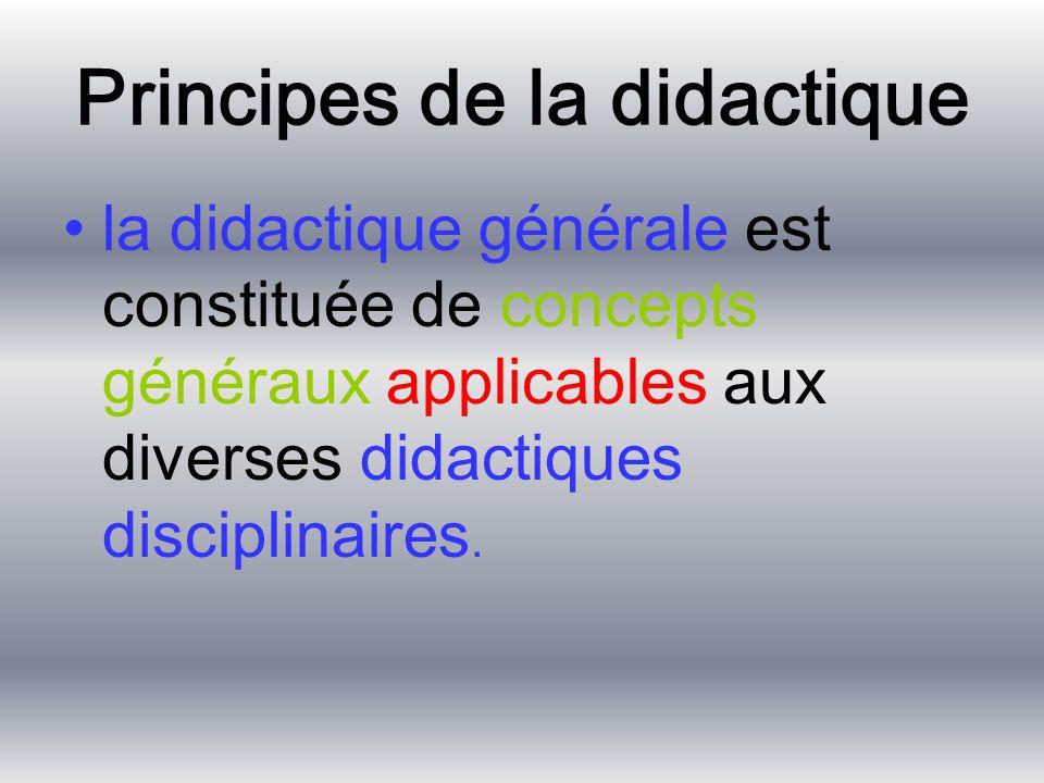 Principes de la didactique la didactique générale est constituée de concepts généraux applicables aux diverses didactiques disciplinaires.