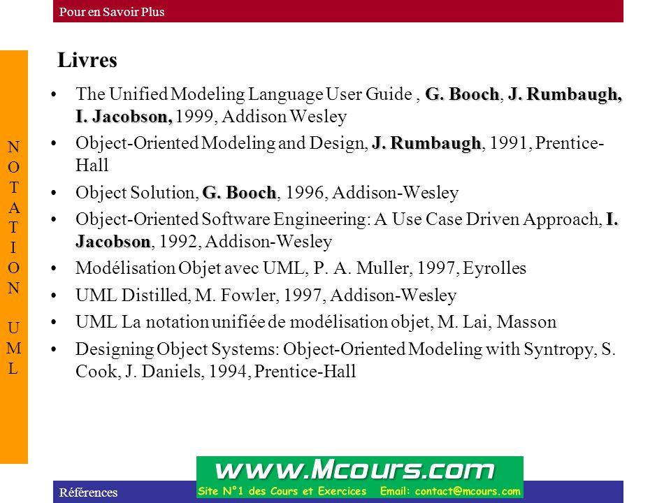 Livres Références Pour en Savoir Plus NOTATION UMLNOTATION UML G. BoochJ. Rumbaugh, I. Jacobson,The Unified Modeling Language User Guide, G. Booch, J.