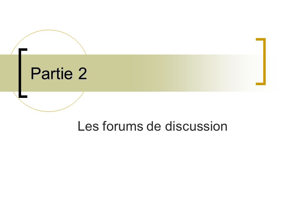 Partie 2 Les forums de discussion