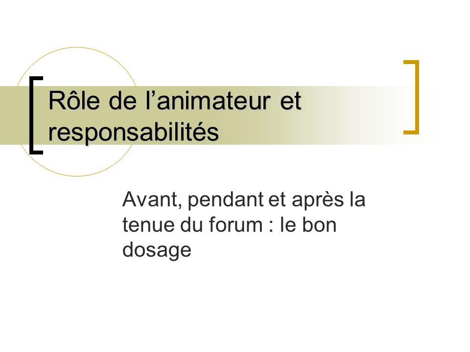Rôle de l'animateur et responsabilités Avant, pendant et après la tenue du forum : le bon dosage