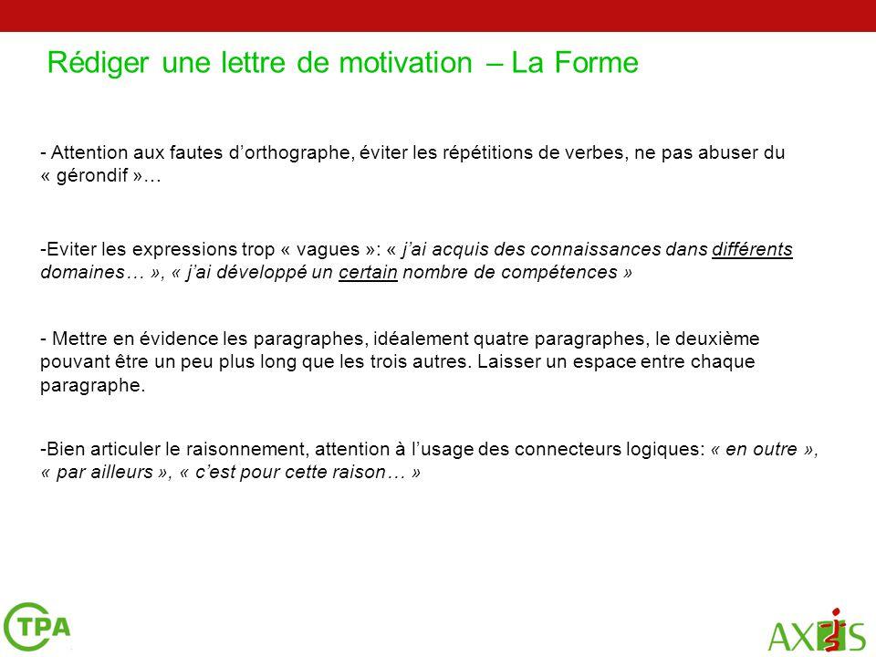 Rédiger une lettre de motivation – La Forme - Attention aux fautes d'orthographe, éviter les répétitions de verbes, ne pas abuser du « gérondif »… -Ev