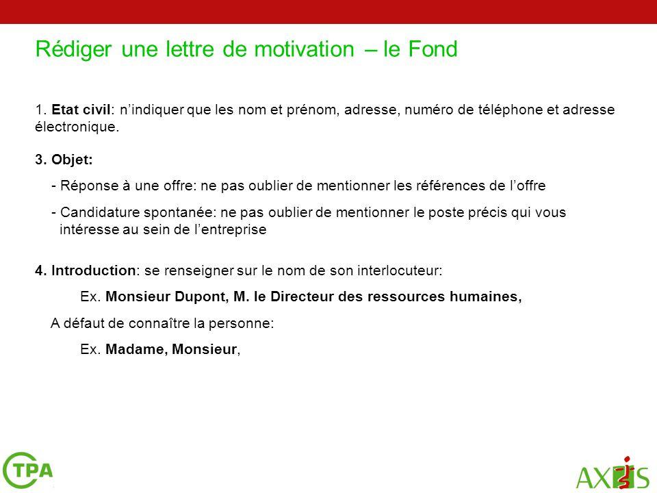 Rédiger une lettre de motivation – le Fond 4. Introduction: se renseigner sur le nom de son interlocuteur: Ex. Monsieur Dupont, M. le Directeur des re