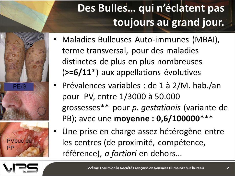 Maladies Bulleuses Auto-immunes (MBAI), terme transversal, pour des maladies distinctes de plus en plus nombreuses (>=6/11*) aux appellations évolutives Prévalences variables : de 1 à 2/M.