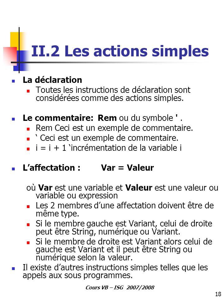 18 Cours VB – ISG 2007/2008 II.2 Les actions simples La déclaration Toutes les instructions de déclaration sont considérées comme des actions simples.