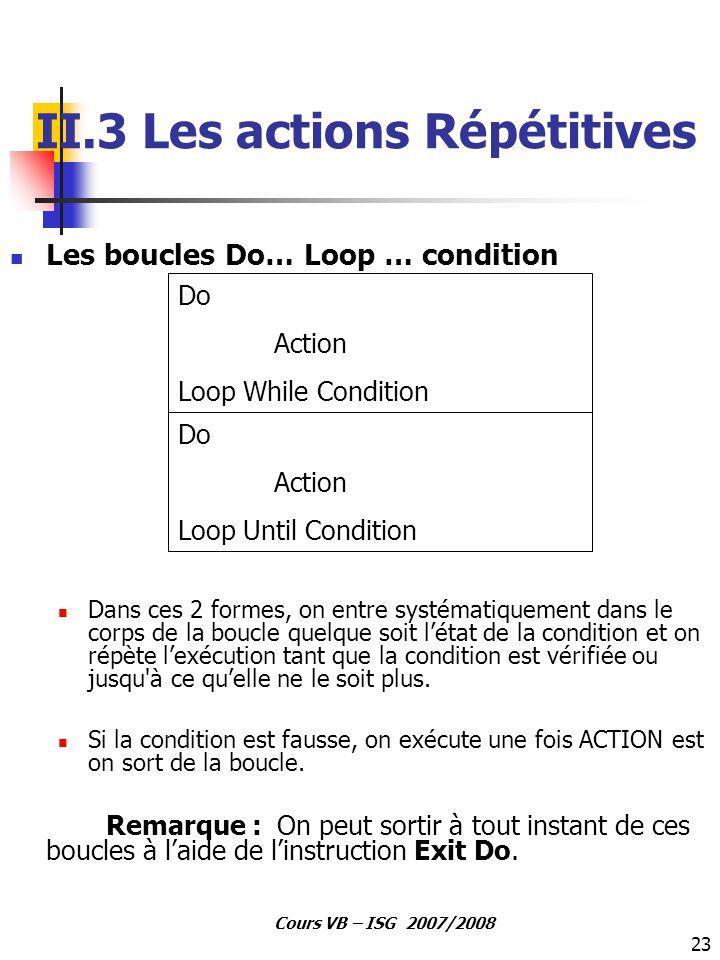 23 Cours VB – ISG 2007/2008 Les boucles Do… Loop … condition Dans ces 2 formes, on entre systématiquement dans le corps de la boucle quelque soit l'ét