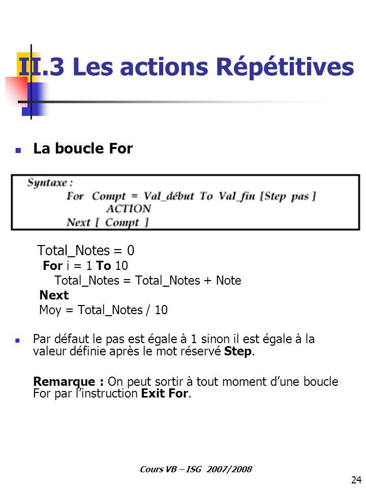 24 Cours VB – ISG 2007/2008 La boucle For Total_Notes = 0 For i = 1 To 10 Total_Notes = Total_Notes + Note Next Moy = Total_Notes / 10 Par défaut le p