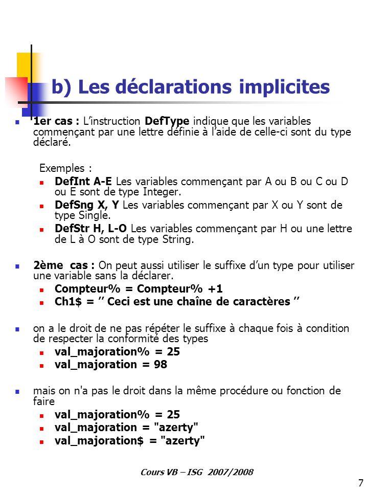 7 Cours VB – ISG 2007/2008 b) Les déclarations implicites 1er cas : L'instruction DefType indique que les variables commençant par une lettre définie