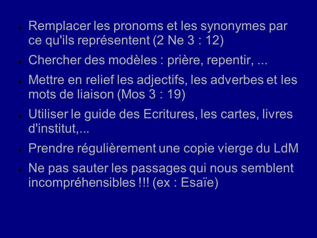 Remplacer les pronoms et les synonymes par ce qu'ils représentent (2 Ne 3 : 12) Chercher des modèles : prière, repentir,... Mettre en relief les adjec