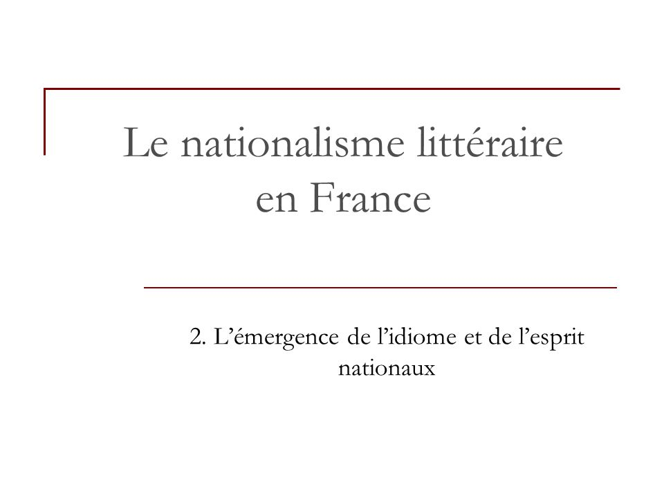 Le nationalisme littéraire en France 2. L'émergence de l'idiome et de l'esprit nationaux