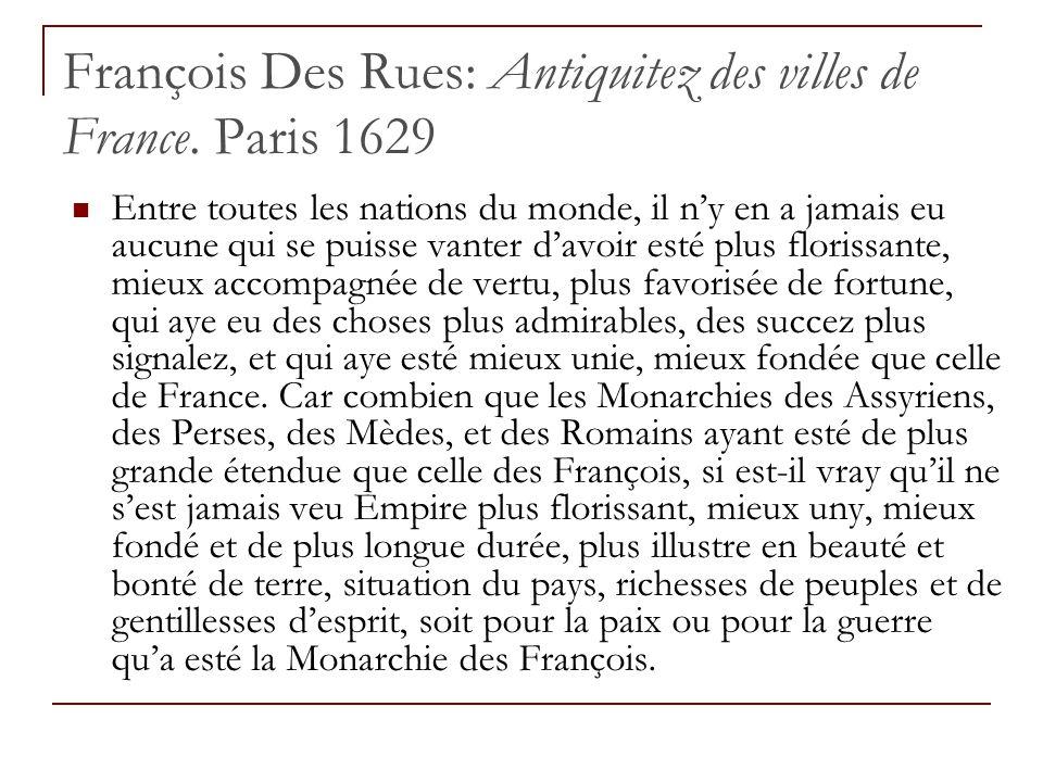 François Des Rues: Antiquitez des villes de France. Paris 1629 Entre toutes les nations du monde, il n'y en a jamais eu aucune qui se puisse vanter d'