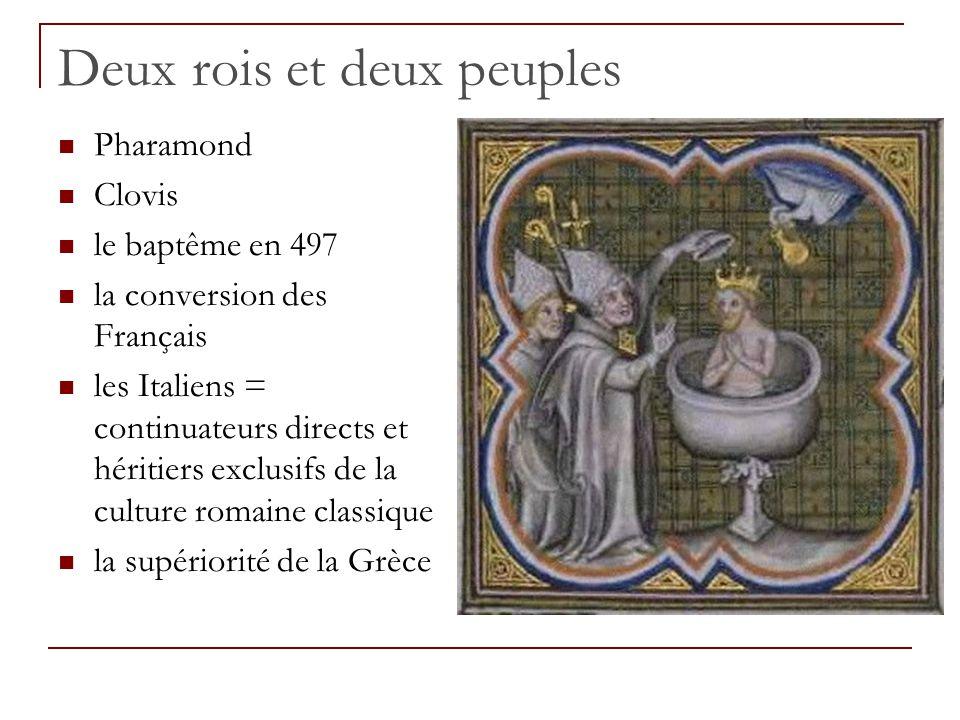Deux rois et deux peuples Pharamond Clovis le baptême en 497 la conversion des Français les Italiens = continuateurs directs et héritiers exclusifs de la culture romaine classique la supériorité de la Grèce