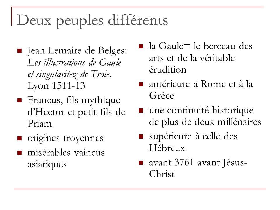 Deux peuples différents Jean Lemaire de Belges: Les illustrations de Gaule et singularitez de Troie. Lyon 1511-13 Francus, fils mythique d'Hector et p