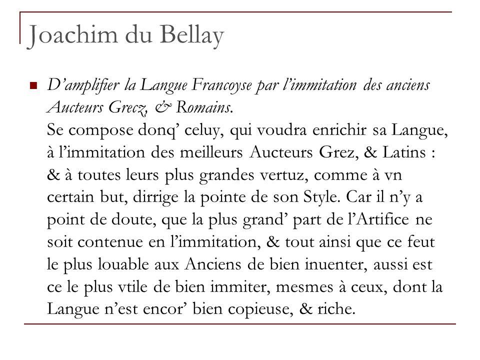 Joachim du Bellay D'amplifier la Langue Francoyse par l'immitation des anciens Aucteurs Grecz, & Romains. Se compose donq' celuy, qui voudra enrichir