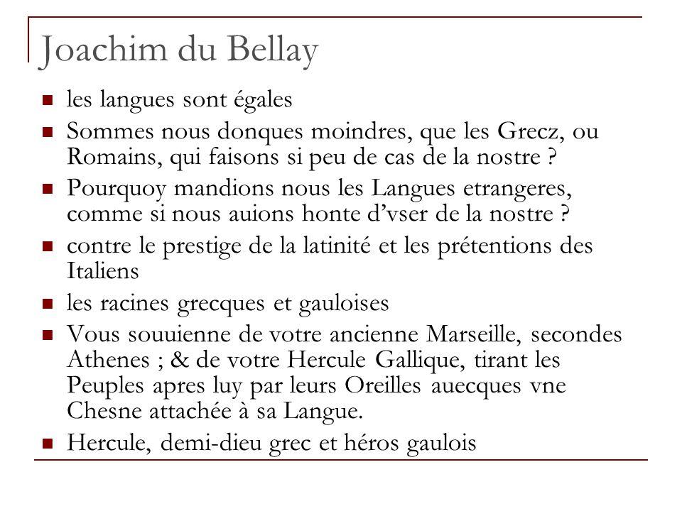 Joachim du Bellay les langues sont égales Sommes nous donques moindres, que les Grecz, ou Romains, qui faisons si peu de cas de la nostre ? Pourquoy m