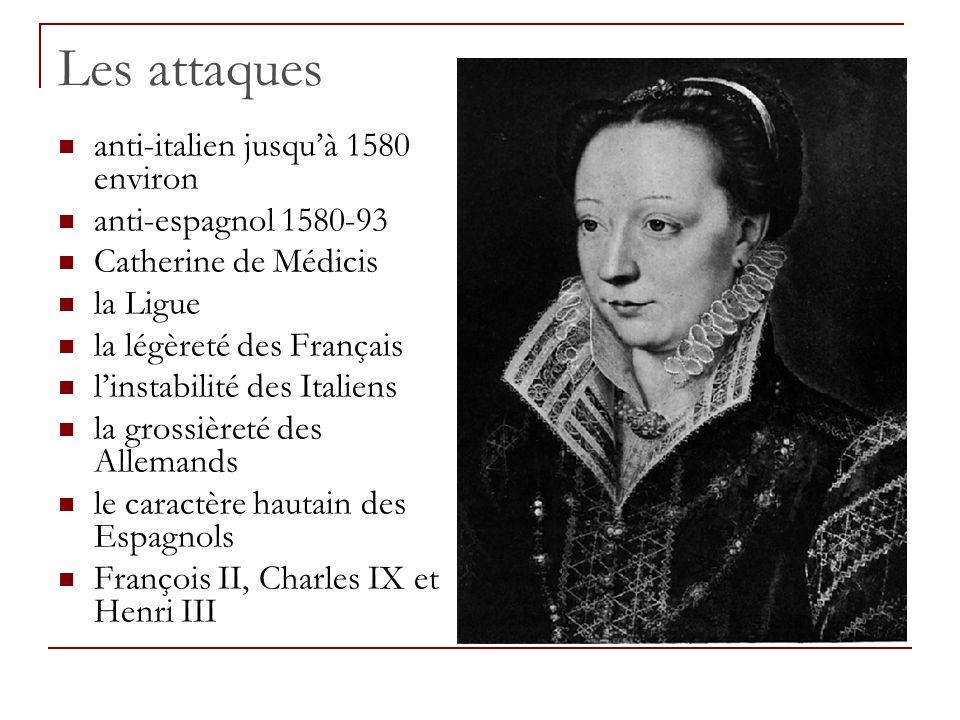Les attaques anti-italien jusqu'à 1580 environ anti-espagnol 1580-93 Catherine de Médicis la Ligue la légèreté des Français l'instabilité des Italiens