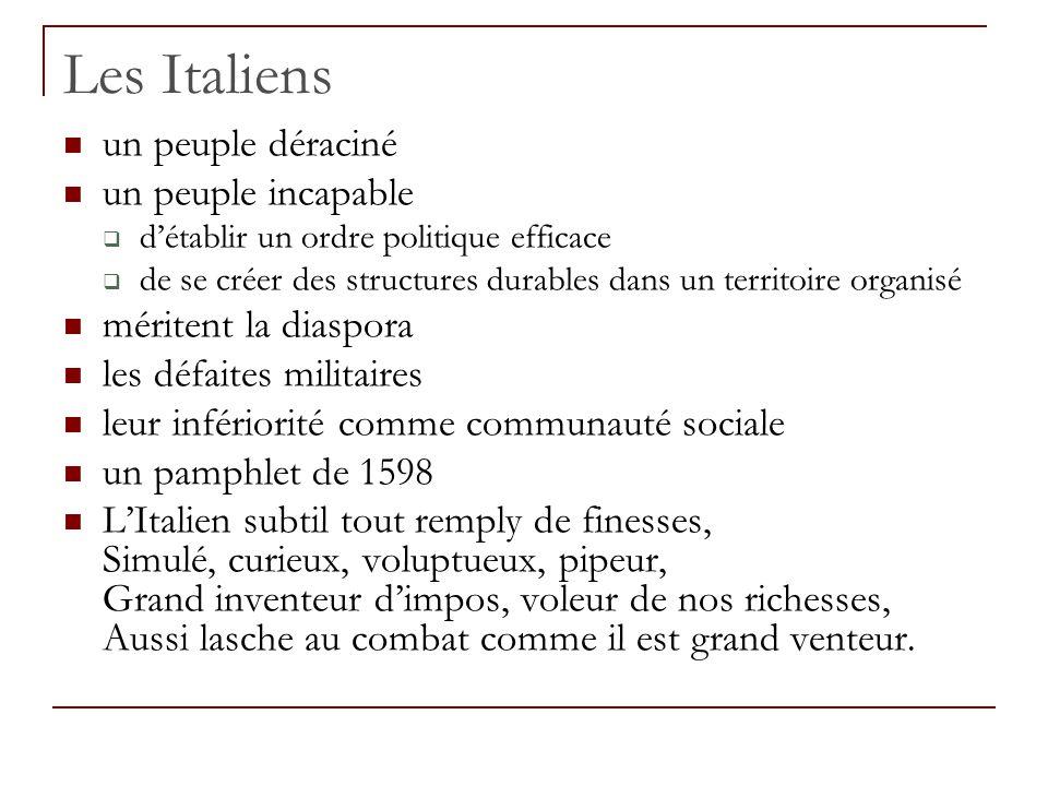 Les Italiens un peuple déraciné un peuple incapable  d'établir un ordre politique efficace  de se créer des structures durables dans un territoire o