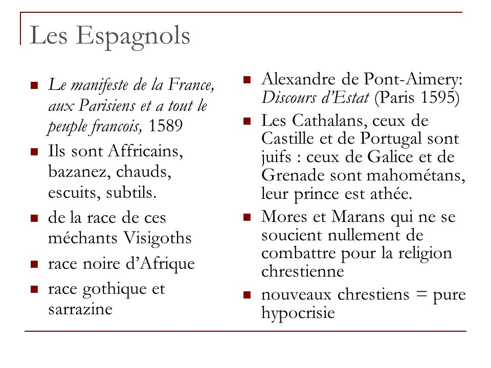 Les Espagnols Le manifeste de la France, aux Parisiens et a tout le peuple francois, 1589 Ils sont Affricains, bazanez, chauds, escuits, subtils.