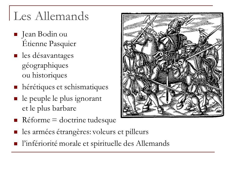 Les Allemands Jean Bodin ou Étienne Pasquier les désavantages géographiques ou historiques hérétiques et schismatiques le peuple le plus ignorant et l